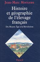 Histoire et géographie de lélevage français : du Moyen-Âge à la Révolution Jean-Marc Moriceau