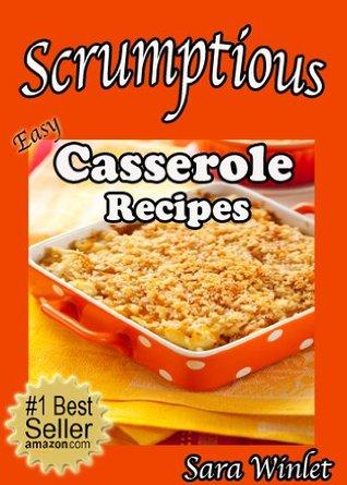 Casseroles : Scrumptious Easy Casserole Recipes Sara Winlet