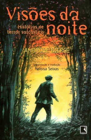 Visões da Noite: Histórias de Terror Sarcástico  by  Ambrose Bierce