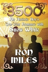 3500: An Autistic Boys Ten-Year Romance with Snow White  by  Ron Miles