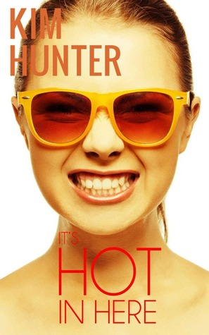 Its Hot in Here  by  Kim Hunter