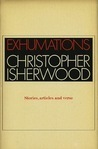 Exhumations: stories, articles and verse Christopher Isherwood
