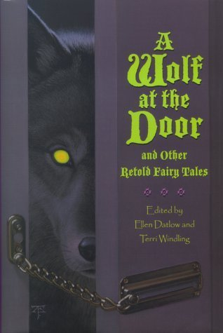 A Wolf at the Door and Other Retold Fairy Tales Ellen Datlow