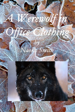 A Werewolf in Office Clothing  by  Naoko Smith