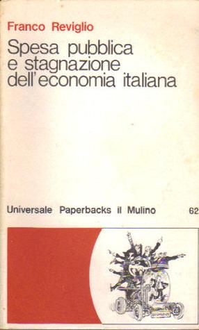 Spese pubblica e stagnazione delleconomia italiana  by  Franco Reviglio