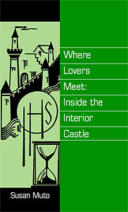Where Lovers Meet: Inside the Interior Castle  by  Susan Muto