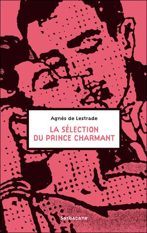 La sélection du prince charmant Agnès de Lestrade