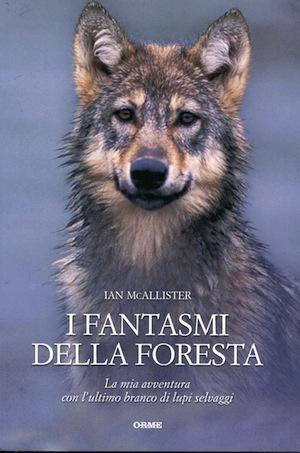 I fantasmi della foresta: La mia avventura con lultimo branco di lupi selvaggi  by  Ian McAllister