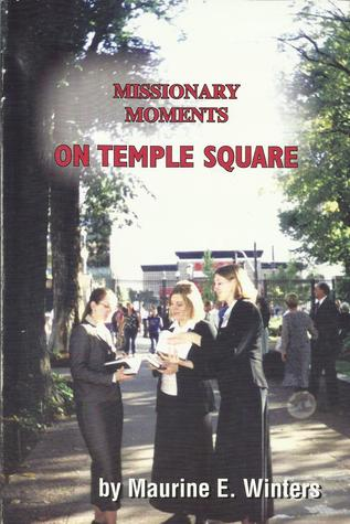 Missionary Moments on Temple Square  by  Maurine E. Winters