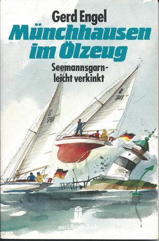 Münchhausen im Ölzeug : Seemannsgarn - leicht verkinkt (Ullstein-Buch / maritim Nr. 22138)  by  Gerd Engel