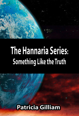 Something Like the Truth (The Hannaria Series, #4) Patricia Gilliam
