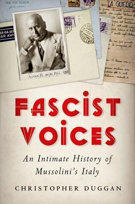 Fascist Voices: An Intimate History of Mussolinis Italy Christopher Duggan