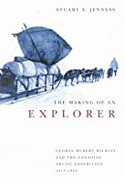 Making of an Explorer: George Hubert Wilkins and the Canadian Arctic Expedition, 1913-1916  by  Stuart E. Jenness