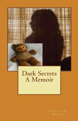 Dark Secrets A Memoir  by  Rebecca M. Mendez