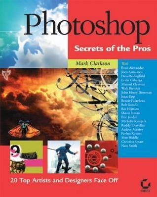 Photoshop Secrets of the Pros: 20 Top Artists and Designers Face Off  by  Mark Clarkson