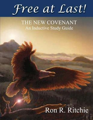 Free at Last - The New Covenant: Inductive Study Guide Ron R Ritchie
