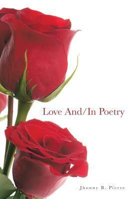 Love And/In Poetry Jhonny B Pierre