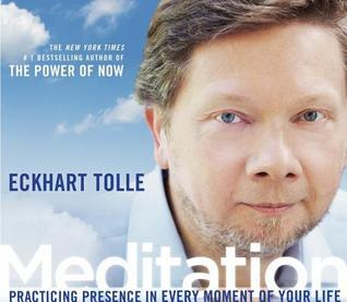 Meditation: Practicing Presence in Every Moment of Your Life  by  Eckhart Tolle