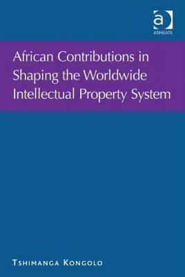 African Contributions in Shaping the Worldwide Intellectual Property System Kongolo Tshimanga