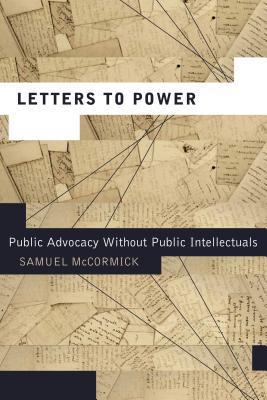Letters to Power: Public Advocacy Without Public Intellectuals Samuel McCormick