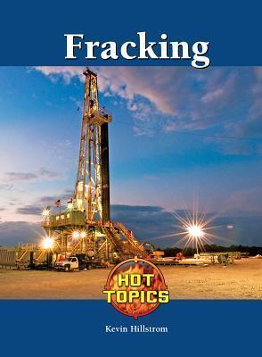 Fracking (Hot Topics Kevin Hillstrom
