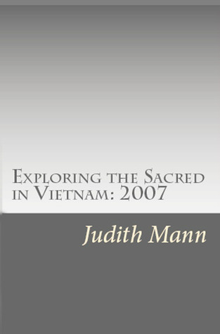 Exploring the Sacred in Vietnam: 2007 (Volume 2) Judith Mann