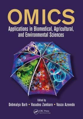 OMICS: Applications in Biomedical, Agricultural, and Environmental Sciences  by  Debmalya Barh