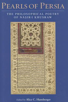 Pearls of Persia: The Philosophical Poetry of Nasir-i Khusraw Alice C. Hunsberger
