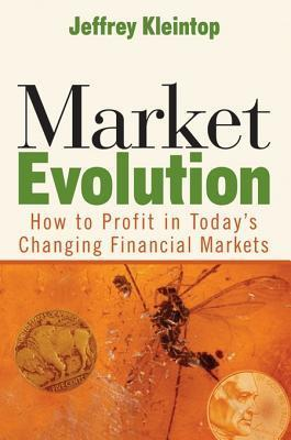 Market Evolution: How to Profit in Todays Changing Financial Markets Jeffrey Kleintop