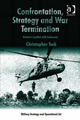 Confrontation, Strategy and War Termination Confrontation, Strategy and War Termination: Britains Conflict with Indonesia Britains Conflict with Indonesia  by  Christopher Tuck