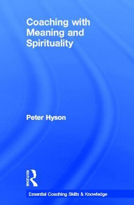 Coaching with Meaning and Spirituality  by  Peter Hyson