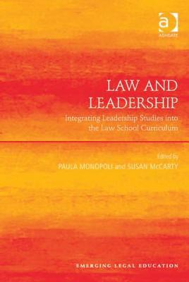 Law and Leadership: Integrating Leadership Studies Into the Law School Curriculum  by  Paula Monopoli