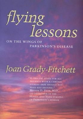 Flying Lessons: On the Wings of Parkinsons Disease  by  Joan Grady-Fitchett