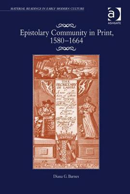 Epistolary Community in Print, 1580-1664  by  Diana G. Barnes