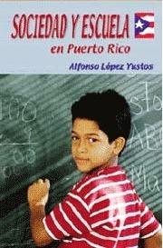 Sociedad y Escuela en Puerto Rico  by  Alfonso López Yustos