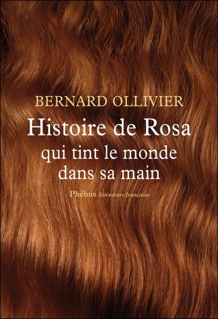 Histoire de Rosa qui tint le monde dans sa main Bernard Ollivier