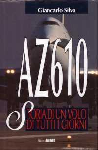 AZ 610. Storia di un volo di tutti i giorni  by  Giancarlo Silva