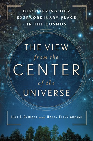 The View From the Center of the Universe: Discovering Our Extraordinary Place in the Cosmos  by  Joel R. Primack