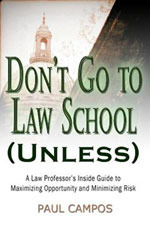 Dont Go To Law School (Unless): A Law Professors Inside Guide to Maximizing Opportunity and Minimizing Risk  by  Paul Campos