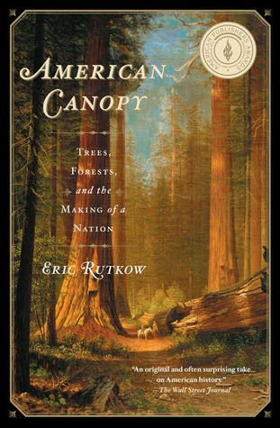 American Canopy: Trees, Forests, and the Making of a Nation Eric Rutkow