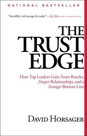 The Trust Edge: How Top Leaders Gain Faster Results, Deeper Relati  by  David Horsager