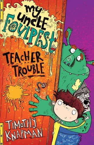 My Uncle Foulpest: Teacher Trouble Timothy Knapman
