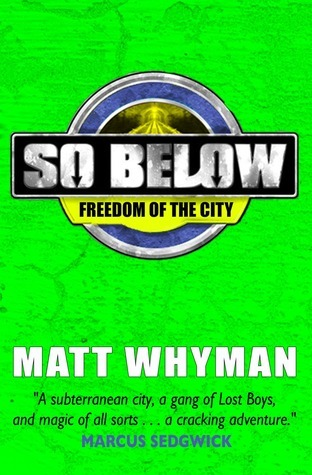 So Below: Freedom of the City: Book 3  by  Matt Whyman