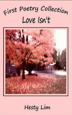 First Poetry Collection ~ Love Isnt Hesty Lim