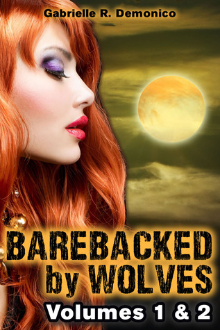 Barebacked  by  Wolves - Volumes 1 & 2 by Gabrielle Demonico