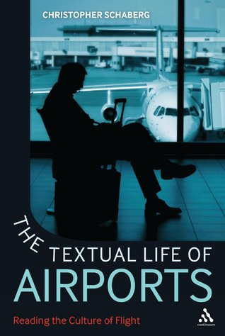 Textual Life of Airports Christopher Schaberg