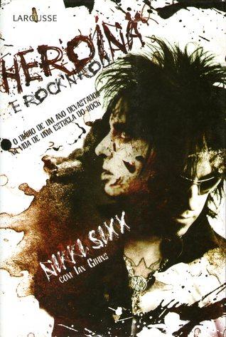 Heroína e Rock N Rool: O Diário de Um Ano Devastador na Vida de Uma Estrela do Rock  by  Nikki Sixx