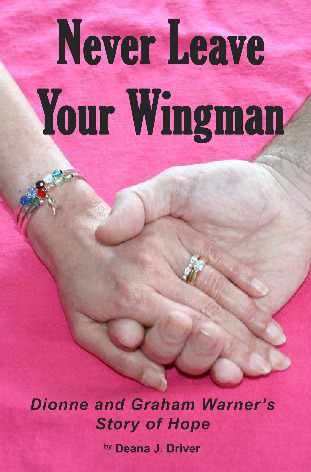 Never Leave Your Wingman: Dionne and Graham Warners Story of Hope Deana J. Driver