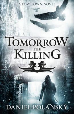 Tomorrow, The Killing (Low Town, #2) Daniel Polansky