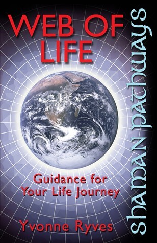 Web of Life: Guidance for Your Life Journey Yvonne Ryves